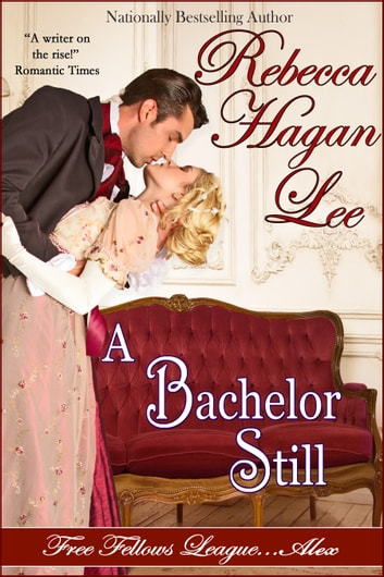 A Bachelor Still ebook by Rebecca Hagan Lee