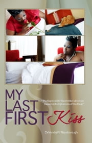 My Last First Kiss: Baptized N' Warm Milk The Collection Based on Temptations of the Flesh ebook by DeVondia Roseborough