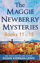 The Maggie Newberry Mysteries, Books 11-15 ebook by Susan Kiernan-Lewis