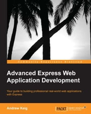 Advanced Express Web Application Development ebook by Andrew Keig
