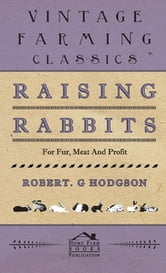 Raising Rabbits For Fur, Meat And Profit ebook by Robert G Hodgson