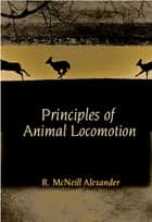 Principles of Animal Locomotion ebook by R. McNeill Alexander