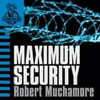 Maximum Security - Book 3 audiobook by Robert Muchamore