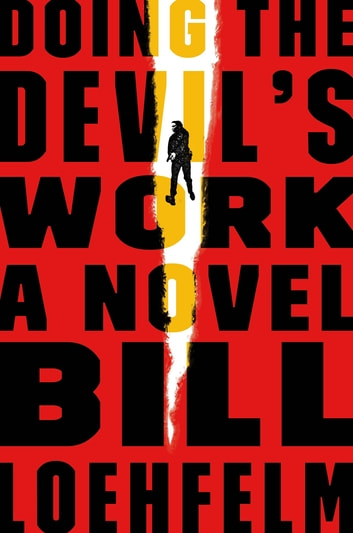 Doing the Devil's Work - A Novel ebook by Bill Loehfelm