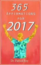 Positive Affirmations: 365 Affirmations for 2017 ebook by Patrick Roy