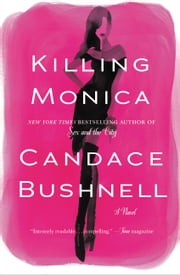 Killing Monica ebook by Candace Bushnell