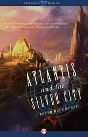 Atlantis and the Silver City ebook by Peter Daughtrey