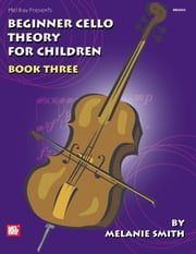 Beginner Cello Theory for Children, Book Three ebook by Melanie Smith