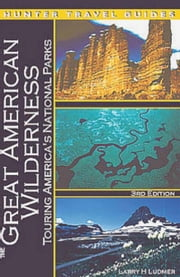 The Great American Wilderness: Touring America's National Parks ebook by Ludmer, Larry
