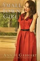 Small Town Girl (Rosey Corner Book #2) ebook by Ann H. Gabhart