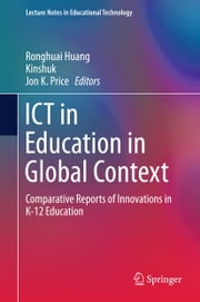 ICT in Education in Global Context - Comparative Reports of Innovations in K-12 Education ebook by Ronghuai Huang,Kinshuk,Jon K. Price