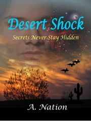 Desert Shock Secrets Never Stay Hidden ebook by A. Nation