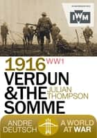 1916 Verdun and the Somme ebook by Thompson, Julian