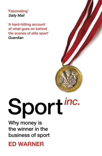 Sport Inc. - Why money is the winner in the business of sport ebook by Ed Warner