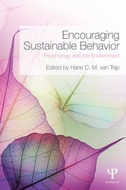 Encouraging Sustainable Behavior - Psychology and the Environment ebook by Hans C.M. van Trijp
