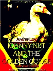 Johnny Nut and the Golden Goose (Illustrations) ebook by Charles Deulin,Andrew Lang,A. M. Lynen
