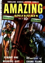 Amazing Adventures, Volume 2, Monsters of Living Flame ebook by Yojimbo Press LLC,Ziff-Davis Publications