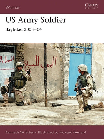 US Army Soldier - Baghdad 2003-04 ebook by Kenneth W Estes