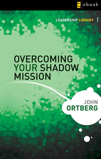 Overcoming Your Shadow Mission ebook by John Ortberg