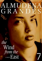 The Wind from the East - A Novel ebook by Almudena Grandes