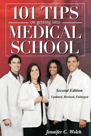 101 Tips on Getting Into Medical School: Second Edition: Updated, Revised, Enlarged ebook by Welch, Jennifer C.