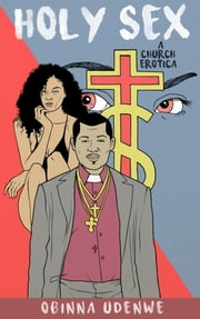 Holy Sex: A Church Erotica ebook by Obinna Udenwe