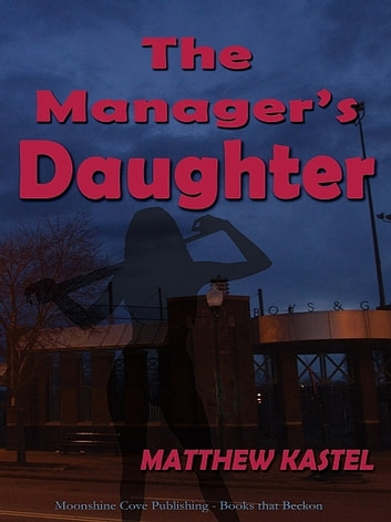The Manager's Daughter eBook by Matthew Kastel