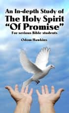 An In-depth Study of The Holy Spirit of Promise ebook by Odom Hawkins