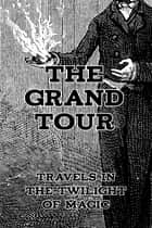 The Grand Tour - Travels in the Twilight of Magic ebook by E. Marten