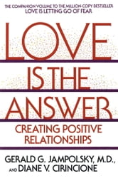 Love Is the Answer - Creating Postive Relationships ebook by Gerald Jampolsky,Diane V. Cirincione