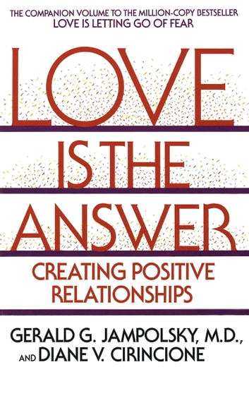 Love Is the Answer - Creating Postive Relationships ebook by Diane V. Cirincione,Gerald G. Jampolsky, MD