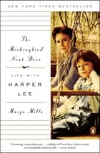 The Mockingbird Next Door - Life with Harper Lee ebook by Marja Mills