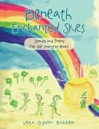 Beneath Enchanted Skies - Stories and Poems for the Young at Heart ebook by Vera Ogden Bakker