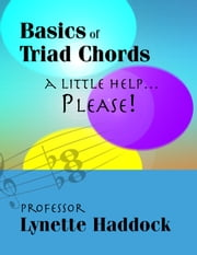 Basics of Triad Chords: A Little Help…Please! ebook by Lynette Haddock