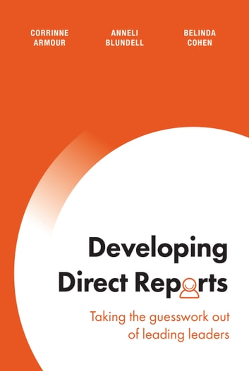 Developing Direct Reports - Taking the guesswork out of leading leaders ebook by Corrinne Armour,Anneli Blundell,Belinda Cohen