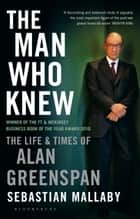 The Man Who Knew - The Life & Times of Alan Greenspan ebook by Sebastian Mallaby