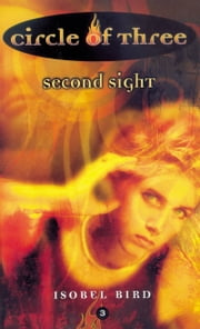 Circle of Three #3: Second Sight ebook by Isobel Bird