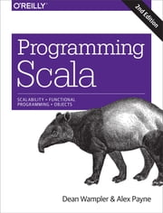 Programming Scala - Scalability = Functional Programming + Objects ebook by Dean Wampler,Alex Payne