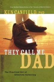 They Call Me Dad ebook by Ph.D. Ken Canfield, Ph.D.