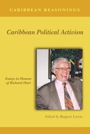 Caribbean Reasonings: Caribbean Political Activism - Essays in Honour of Richard Hart ebook by Rupert Lewis (Editor)