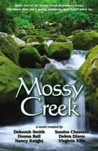 Mossy Creek ebook by Deborah Smith,Sandra Chastain,Donna Ball,Debra Dixon,Nancy Knight,Virginia Ellis