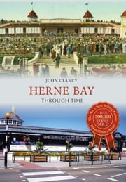 Herne Bay Through Time ebook by John Clancy