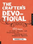 The Crafter's Devotional ebook by Barbara R. Call