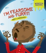 I'm Fearsome and Furry! - Meet a Werewolf ebook by Lisa  Bullard,Mike  Moran