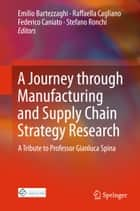 A Journey through Manufacturing and Supply Chain Strategy Research ebook by Emilio Bartezzaghi,Raffaella Cagliano,Federico Caniato,Stefano Ronchi