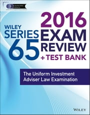 Wiley Series 65 Exam Review 2016 + Test Bank - The Uniform Investment Advisor Law Examination ebook by Securities Institute of America