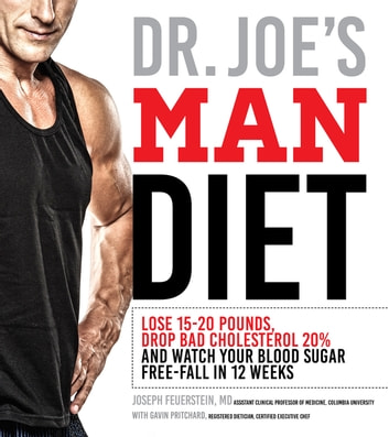 Dr. Joe's Man Diet - Lose 15-20 Pounds, Drop Bad Cholesterol 20% and Watch Your Blood Sugar Free-Fall in 12 Weeks ebook by Joseph Feuerstein