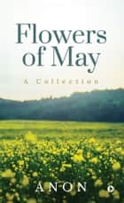 Flowers of May - A Collection ebook by Anon