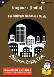 Ultimate Handbook Guide to Nagpur : (India) Travel Guide - Ultimate Handbook Guide to Nagpur : (India) Travel Guide ebook by Laverna Ainsworth