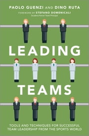 Leading Teams - Tools and Techniques for Successful Team Leadership from the Sports World ebook by Paolo Guenzi,Dino Ruta